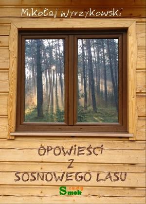Opowieści z Sosnowego lasu. Mikołaj Wyrzykowski