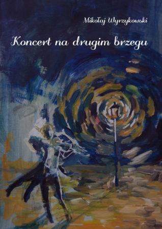 Koncert na drugim brzegu Mikołaj Wyrzykowski